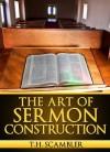The Art of Sermon Construction - T.H. Scambler, Barry L. Davis