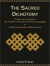 The Sacred Dichotomy: Thoughts and Comments on the Dutality of Female and Male Iconography in South Asia and the Mediterranean - Fredrick W. Bunce