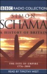 A History of Britain, Volume 3: The Fate of Empire, 1776 - 2000 - Simon Schama, Timothy West, Audible Studios
