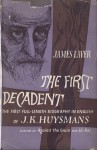 The First Decadent: Being The Strange Life Of J. K. Huysmans - James Laver
