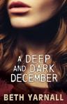 A Deep and Dark December - Beth Yarnall