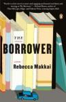 By Rebecca Makkai The Borrower: A Novel (Reprint) - Rebecca Makkai