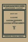Anstrichstoffe Und Anstrichverfahren: Mit Besonderer Berucksichtigung Der Untergrund- Und Zwischengrundbehandlung Heft 103 - R. Klose