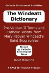 The Windeatt Dictionary: Pre-Vatican II Terms and Catholic Words from Mary Fabyan Windeatt's Saint Biographies - Janet P. McKenzie