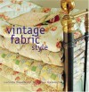 Vintage Fabric Style: Stylish Ideas and Projects Using Quilts and Flea-Market Finds In your Home - Lucinda Ganderton, Rose Hammick, Catherine Gratwicke