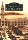Railways of San Francisco (CA) (Images of Rail) - Paul C. Trimble