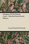 Glimpses of the French Court - Sketches from French History - Laura E. Richards