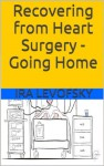 Recovering from Heart Surgery - Going Home - Ira Levofsky, Mike Swedenberg, Margarita Ramirez, Vincenzo Stanzione