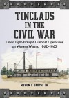 Tinclads in the Civil War: Union Light-Draught Gunboat Operations on Western Waters, 1862-1865 - Myron J. Smith Jr.