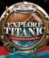 Explore Titanic: Breathtaking New Pictures, Recreated with Digital Technology - Peter Chrisp, Somchith Vongprachanh