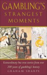 Gambling's Strangest Moments: Extraordinary But True Stories from Over 200 Years of Gambling's History - Graham Sharpe