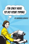 I'm Only Here To Do Your Typing - Barbara Arnold