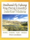 Steelhead Fly Fishing Nez Perce Country: Snake River Tributaries - dan landeen