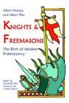 Knights & Freemasons - The Birth of Modern Freemasonry - Michael R. Poll