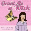 Grant Me a Wish: Sometimes... You Do Get Exactly What You Wish For. - Sneha Bajpai, Stephen Adams