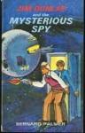 Jim Dunlap and the Mysterious Spy - Bernard Palmer