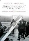 """""""Niemcy sudeccy"""" 1848-1948: historia pewnego nacjonalizmu - Piotr M. Majewski"""