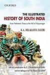 The Illustrated History Of South India (Oxford India Collection) - K.A. Nilakanta Sastri, Champakalakshmi, P.M. Rajan Gurukkal