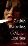 Zombies, Werewolves, Whores, and More! - Jerrod Balzer