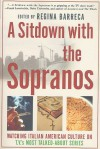 A Sitdown with the Sopranos: Watching Italian American Culture on TV's Most Talked-About Series - Regina Barreca