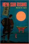 New Sun Rising: Stories for Japan - Annie Evett, Friederike Mayröcker, Adnan Mahmutovic, Billy O'callaghan