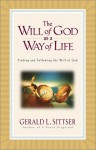 The Will of God as a Way of Life - Gerald Lawson Sittser