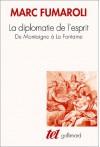 La diplomatie de l'esprit. De Montaigne à La Fontaine - Marc Fumaroli