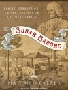 The Sugar Barons: Family, Corruption, Empire, and War in the West Indies - Matthew Parker, Jonathan Cowley