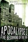 Apocalypse Z: The Beginning of the End - Manel Loureiro