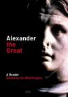 Alexander the Great: A Reader - Ian Worthington
