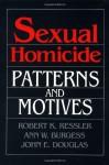 Sexual Homicide: Patterns and Motives - Robert K. Ressler, John E. (Edward) Douglas, Ann Wolbert Burgess