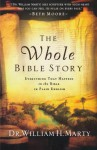 Whole Bible Story, The: Everything That Happens in the Bible in Plain English - William H. Marty