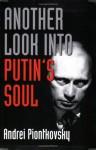 Another Look into Putin's Soul - Andrei Piontkovsky, A. Piontkovskii, David Satter, A.L. Tait