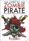 The Code of the Zombie Pirate: How to Become an Undead Master of the High Seas - Scott Kenemore