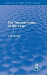 The Transcendence of the Cave (Routledge Revivals): Sequel to the Discipline of the Cave - J.N. Findlay