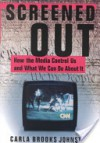 Screened Out: How the Media Control Us and What We Can Do about It - Carla B. Johnston, Donald Fishman