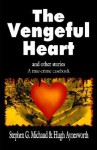 The Vengeful Heart: And Other Stories: A True-Crime Casebook - Stephen G. Michaud, Hugh Aynesworth
