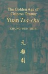 The Golden Age of Chinese Drama: Yuan Tsa-Chu - Chung-wen Shih