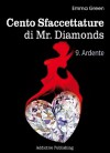 Cento Sfaccettature di Mr. Diamonds - Vol. 9 : Ardente - Emma Green