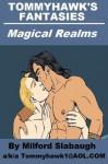 Tommyhawk's Fantasies: Magical Realms - Milford Slabaugh