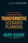 Transformative Scenario Planning: Creating New Futures When Things Aren't Working - Adam Kahane, Kees van der Heijden
