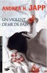 Un violent désir de paix - Andrea H. Japp