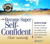 Become Super Self-Confident Auto-Matically (While-U Drive) - Bob Griswold, Deirdre Griswold