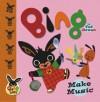 Make Music (Bing Bunny) - Ted Dewan