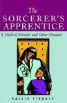 The Sorcerer's Apprentice: Tales of the Modern Hospital - Sallie Tisdale