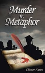 Murder By Metaphor - Chester Aaron