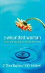 The Wounded Woman: Hope and Healing for Those Who Hurt - Pam Vredevelt, Steve Stephens