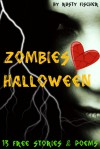 Zombies Heart Halloween: 13 FREE YA Holiday Stories & Poems - Rusty Fischer