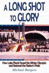 A Long Shot to Glory: How Lake Placid Saved the Winter Olympics and Restored the Nation's Pride - Michael Burgess