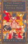 The Angels Knocking on the Tavern Door: Thirty Poems of Hafez - Hafez, Leonard Lewisohn, حافظ, Robert Bly